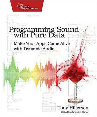 Programming Sound with Pure Data: Make Your Apps Come Alive with Dynamic Audio b