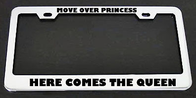 MOVE OVER PRINCESS HERE COMES THE QUEEN Reina PINK Black License Plate Frame NEW
