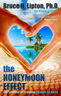 The Honeymoon Effect: The Science of Creating Heaven on Earth by Bruce Lipton (E