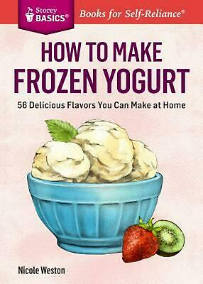 How to Make Frozen Yogurt: 56 Delicious Flavors You Can Make at Home by Nicole W