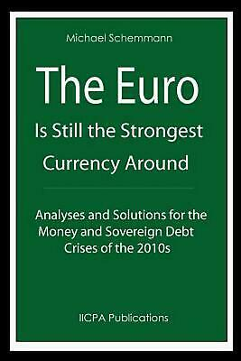 NEW The Euro Is Still the Strongest Currency Around: Analyses and Solutions for