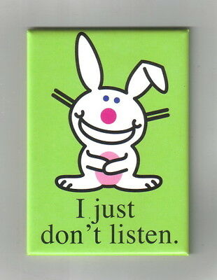 "it's Happy Bunny Saying ""I just don't listen."" Refrigerator Magnet NEW UNUSED"