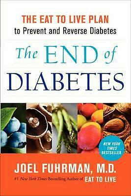 The End of Diabetes: The Eat to Live Plan to Prevent and Reverse Diabetes by Joe