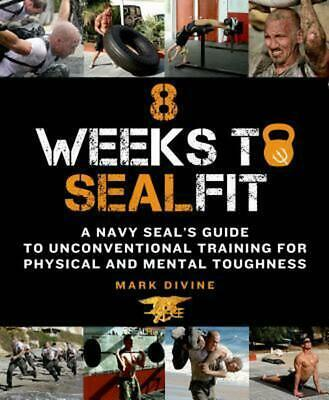 8 Weeks to Sealfit: A Navy Seal's Guide to Unconventional Training for Physical