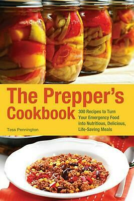 The Prepper's Cookbook: 300 Recipes to Turn Your Emergency Food Into Nutritious,