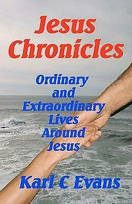Jesus Chronicles: Life of Christ Seen Thru the Lives of His Friends by Karl C. E
