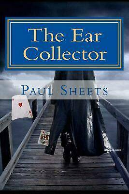 The Ear Collector: Human Ears of Art by MR Paul T. Sheets Jr (English) Paperback