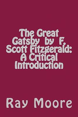 NEW The Great Gatsby by F. Scott Fitzgerald: A Critical Introduction by Ray Moor