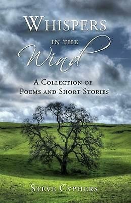 NEW Whispers in the Wind: A Collection of Poems and Short Stories by Steve Cyphe