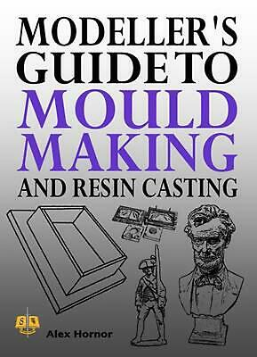 Modeller's Guide to Mould Making and Resin Casting by Alex Hornor (English) Pape