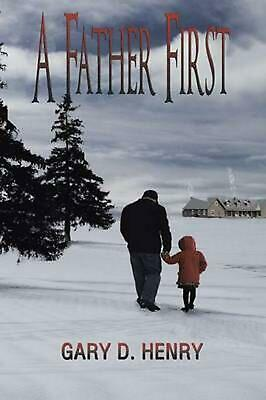 A Father First by Gary D. Henry (English) Paperback Book Free Shipping!