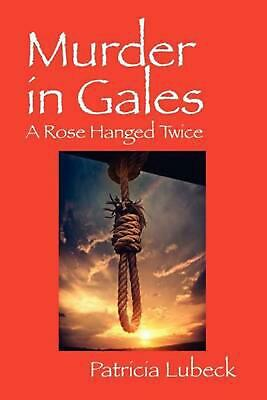 Murder in Gales: A Rose Hanged Twice by Patricia Lubeck Paperback Book (English)