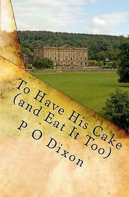 NEW To Have His Cake (and Eat It Too): Mr. Darcy's Tale by P.O. Dixon Paperback