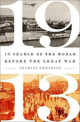1913: In Search of the World Before the Great War by Charles Emmerson (English)