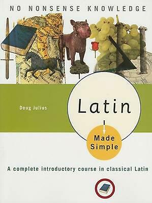 Latin Made Simple: A Complete Introductory Course in Classical Latin by Doug Jul