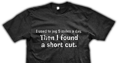 NEW FUNNY T-SHIRT tshirt I use to jog 5 miles a day, then I found a short cut!