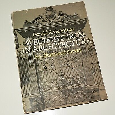 WROUGHT IRON IN ARCHITECTURE - G.Geerlings. 1983 Dover reprint / 1929. Good cond