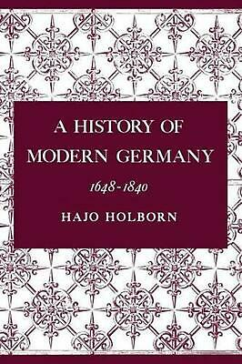 A History of Modern Germany, Volume 2: 1648-1840 by Hajo Holborn (English) Paper
