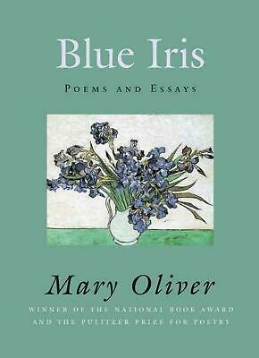 Blue Iris: Poems and essays by Mary Oliver (English) Paperback Book Free Shippin