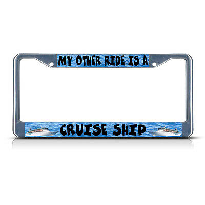 MY OTHER RIDE IS A CRUISE SHIP Chrome Metal License Plate Frame Tag Holder