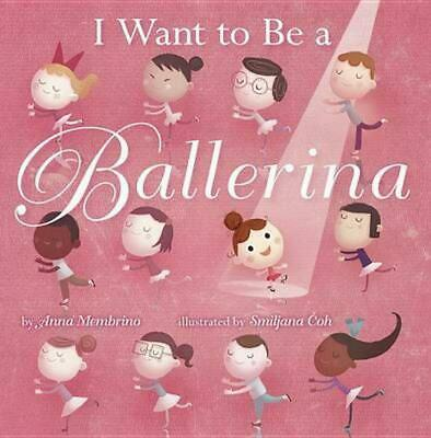 I Want to Be a Ballerina by Anna Membrino (English) Hardcover Book Free Shipping