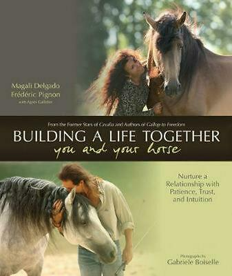 Building a Life Together - You and Your Horse: Nurture a Relationship with Patie