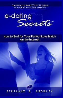 E-dating Secrets : How to Surf for Your Perfect Love Match on the Internet by...