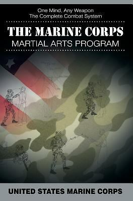 The Marine Corps Martial Arts Program : The Complete Combat System by United...