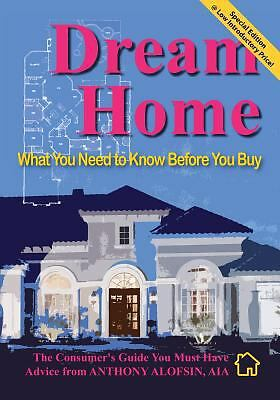 Dream Home : What You Need to Know Before You Buy by Anthony Alofsin (2013,...