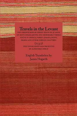 Travels in the Levant: The Observations of Pierre Belon of Le Mans on Many Singu