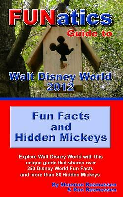 Funatics Guide to Walt Disney World 2012 : Fun Facts and Hidden Mickeys by...