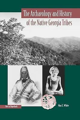 The Archaeology and History of the Native Georgia Tribes by Max E. White (Englis