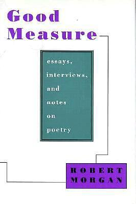 Good Measure: Essays, Interviews, and Notes on Poetry: Essays, Interviews and No