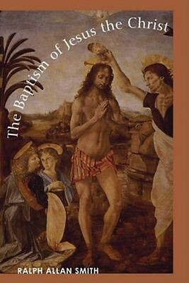 NEW The Baptism of Jesus the Christ by Ralph Allan Smith Paperback Book (English