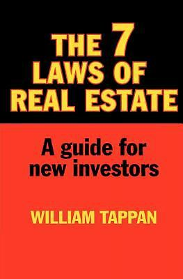 The 7 Laws of Real Estate : A Guide for New Investors by William Tappan...