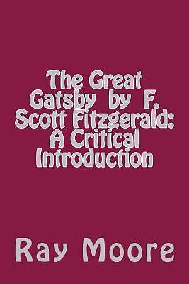 The Great Gatsby by F. Scott Fitzgerald: a Critical Introduction by Ray Moore...