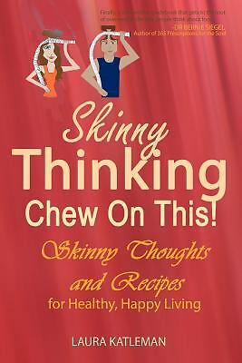 Skinny Thinking Chew on This! : Skinny Thoughts and Recipes for Healthy,...