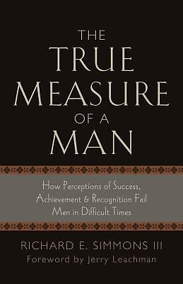 The True Measure of a Man by Richard E. Simmons Iii (2013, Paperback)