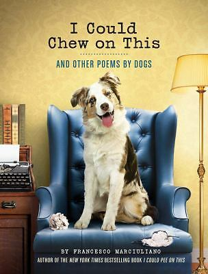 I Could Chew on This : And Other Poems by Dogs by Francesco Marciuliano...