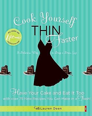 Cook Yourself Thin Faster : Have Your Cake and Eat It Too with over 75 New...