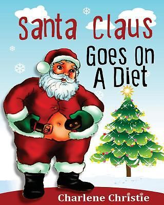 Santa Claus Goes on a Diet by Charlene Christie (2013, Paperback, Large Type)