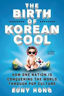The Birth of Korean Cool : How One Nation Conquered the World Through Pop...