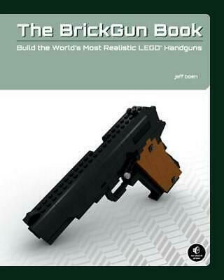 The Brickgun Book: Build the World's Most Realistic Lego Handguns by Jeff Boen (