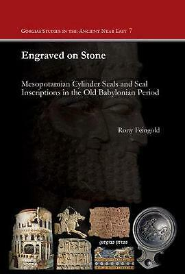 Engraved on Stone: Mesopotamian Cylinder Seals and Seal Inscriptions in the Old