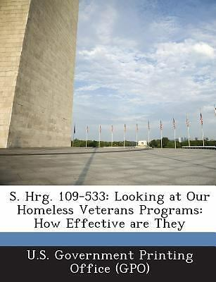S. Hrg. 109-533 : Looking at Our Homeless Veterans Programs (2013, Paperback)