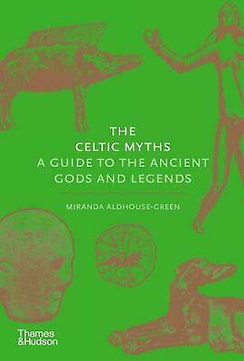 The Celtic Myths: A Guide to the Ancient Gods and Legends by Miranda Aldhouse-Gr