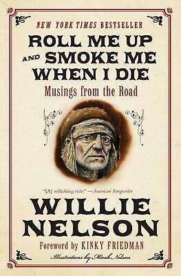 Roll Me Up and Smoke Me When I Die: Musings from the Road by Willie Nelson (Engl