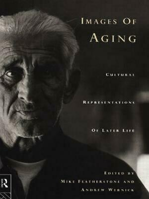 Images of Aging: Cultural Representations of Later Life by Derek Featherstone (E