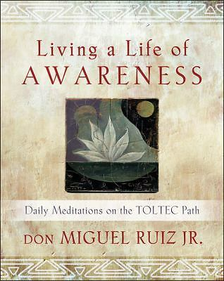 Living a Life of Awareness : Daily Meditations on the Toltec Path by Don...