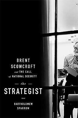 The Strategist: Brent Scowcroft and the Call of National Security by Bartholomew
